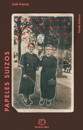 papeles suizos. novela histórica - josé arenas