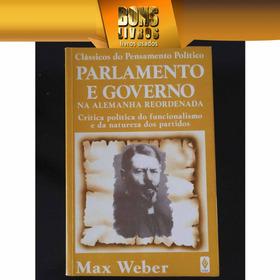 Parlamento E Governo Na Alemanha Reordenada Max Weber