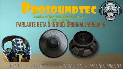 parlante beta 3 15b100-original pareja 15  / prosoundtec