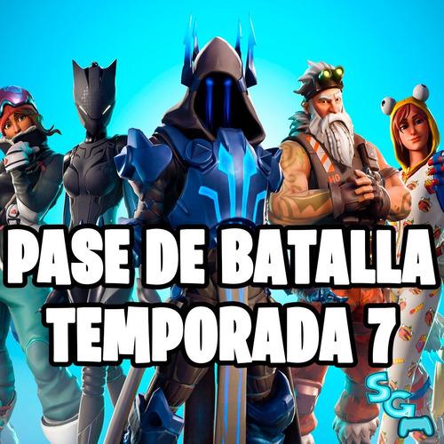 pase de batalla temporada 7 fortnite pc / xbox one / ps4