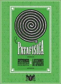 patafísica.  epítomes, recetas, instrumentos y lecciones