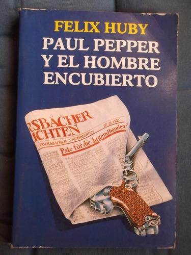 paul pepper y el hombre encubierto felix huby