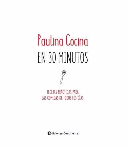 paulina cocina en 30 minutos - ediciones continente