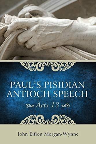 pauls pisidian antioch speech (acts 13) : john eifion morga