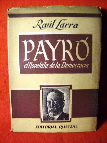 payró el novelista de la democracia raúl larra editó quetzal