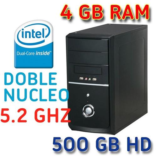 pc cpu intel doble núcleo 5.2 ghz , 4gb ram,disco 500 gb dd