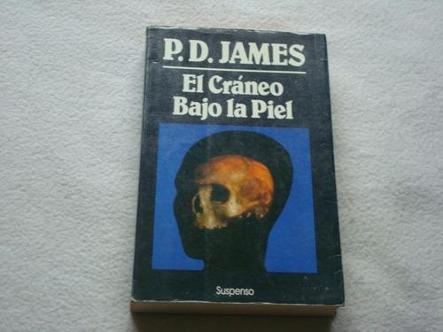 p.d. james, el cráneo bajo la piel, javier vergara editor.