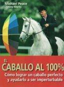 peace, michael/ bayley, lesley - el caballo al 100%