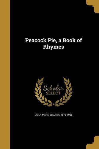 peacock pie, a book of rhymes : walter 1873-1956 de la mare