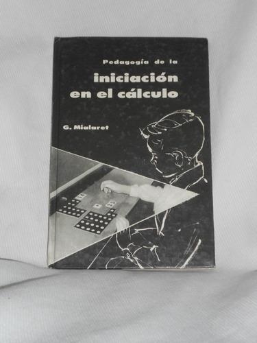 pedagogía de la iniciación en el cálculo. g. mialaret. 1962.