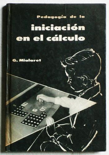pedagogía de la iniciación en el cálculo / mialaret