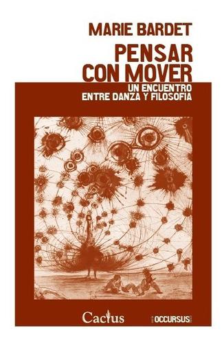 pensar con mover - danza y filosofía, bardet, cactus