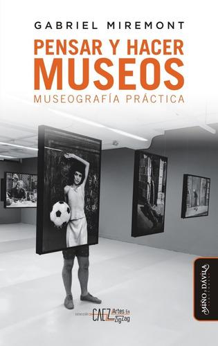 pensar y hacer los museos. museografía práctica