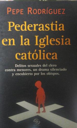 pepe rodriguez. pederastia en la iglesia catolica