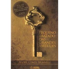 Pequeno Tratado Das Grandes Virtudes - E André Comte-sponvi