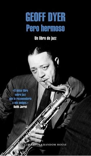 pero hermoso. un libro de jazz - geoff dyer