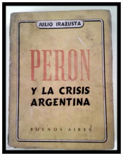perón y las crisis argentinas  julio irazusta