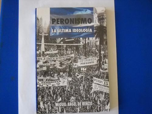 peronismo la ultima ideologia - miguel de renzis