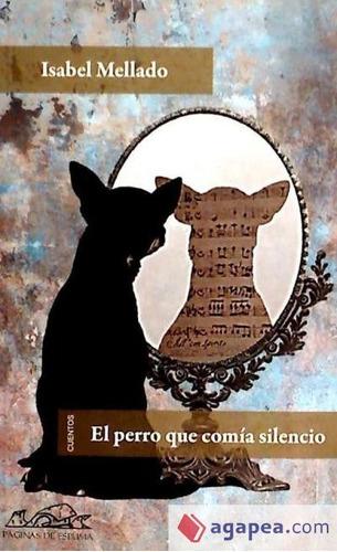 perro que comia silencio, el(libro novela y narrativa)