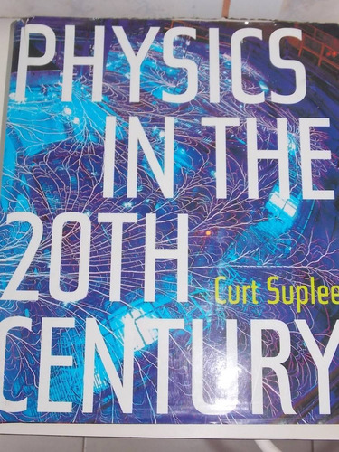 physics in the 20th century- curt suplee