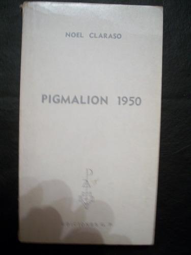 pigmalion 1950 / noel claraso  q