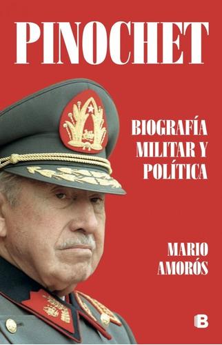 pinochet. biografia militar y politica   mario amorós