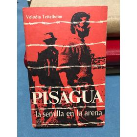 Pisagua, La Semilla En La Arena.  Volodia Teitelboim. 1972