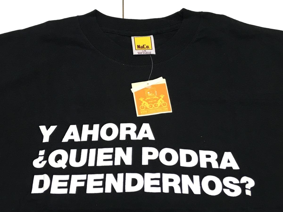 Playera Marca Naco Original Y Ahora Quien Podrá Defendernos?