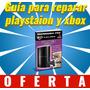 Aprende A Reparar Playstation 1,2,3 Y Xbox 360 Pack Pdf