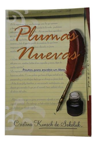 plumas nuevas. pautas para escribir un libro - cristina kuns