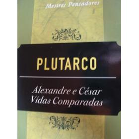 Plutarco, Alexandre E César, Coleção Mestres Pensadores