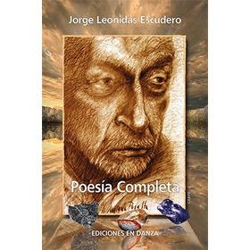 Poesía Completa - Jorge Leónidas Escudero-ediciones En Danza