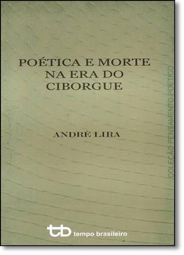poética e morte na era do ciborgue - coleção pensamento p
