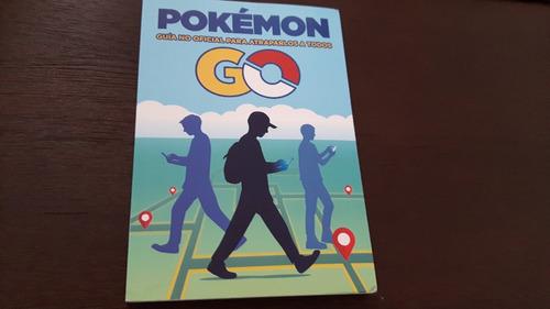 pokémon go. guía no oficial para hacerte con todos