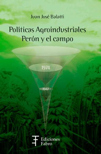 políticas agroindustriales. perón y el campo. ed fabro