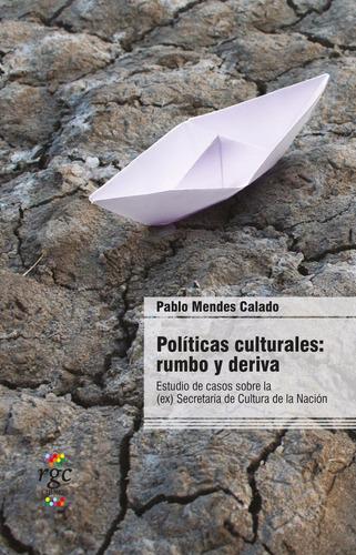 políticas culturales: rumbo y deriva.