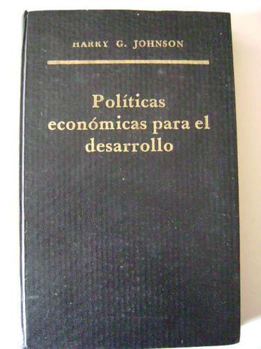 políticas económicas para el desarrollo, de harry g. johnson
