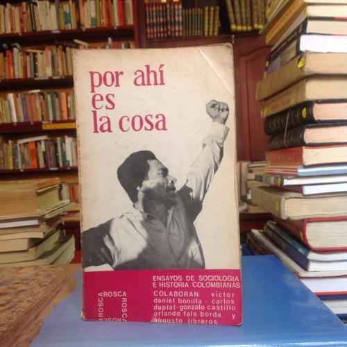 por ahí es la cosa: ensayos de sociología e historia.