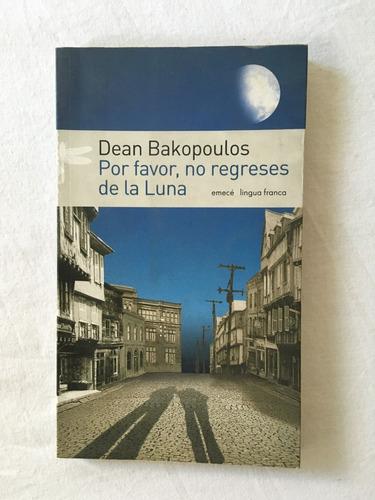 por favor, no regreses de la luna - dean bakopoulos - emecé
