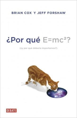 ¿por qu¿ e=mc2?: ¿y por qu¿ deber¿a importarnos?(libro histo