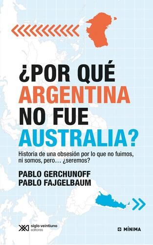 por qué argentina no fue australia, gerchunoff, siglo xxi