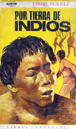 por tierra de indios, tibor sekelj, ed. peuser
