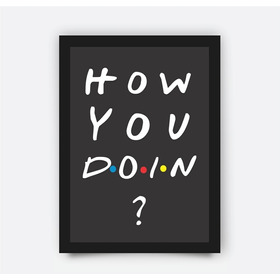 Poster Com Moldura Quadro Friends Serie How You Doin Joey 1
