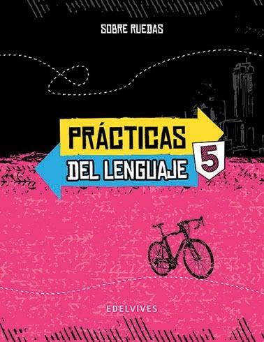 practicas del lenguaje 5 - sobre ruedas - edelvives