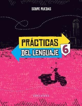 practicas del lenguaje 6 - sobre ruedas - edelvives