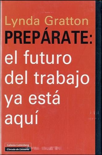 preparate - futuro del trabajo, gratton, ed. gutenberg