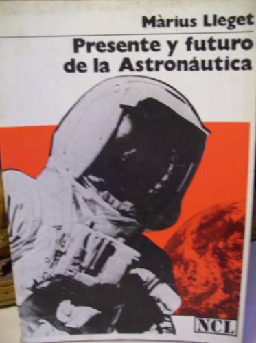 presente y futuro de astronautica marius lleget ed: labor.