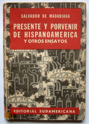 presente y porvenir de hispanoamerica, salvador de madariaga