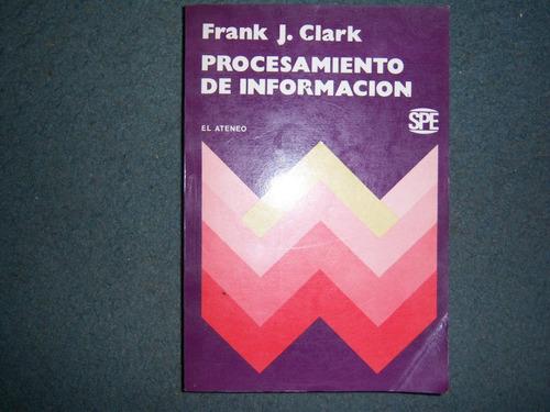 procesamientos de informacion - frank j. clark