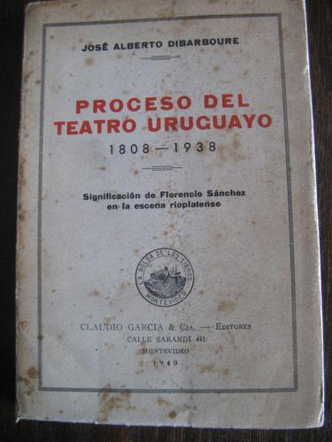 proceso del teatro uruguayo (1808-1938). josé a. dibarboure